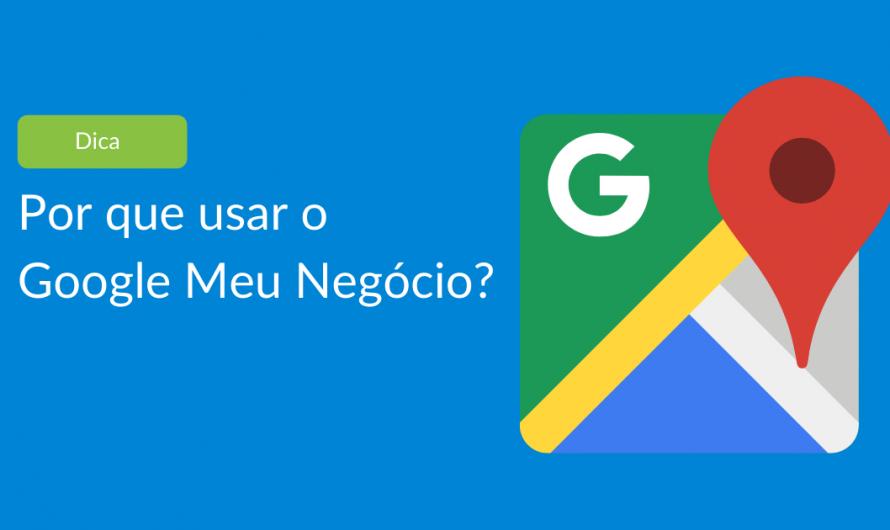 Por que usar o Google Meu Negócio?